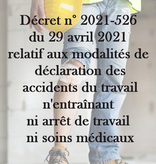 Décret n° 2021-526 du 29 avril 2021 relatif aux modalités de déclaration des accidents du travail n'entraînant ni arrêt de travail ni soins médicaux